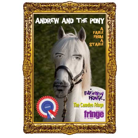 Andrew and the Pony appearing at Brighton, Camden and Edinburgh Fringe Festivals